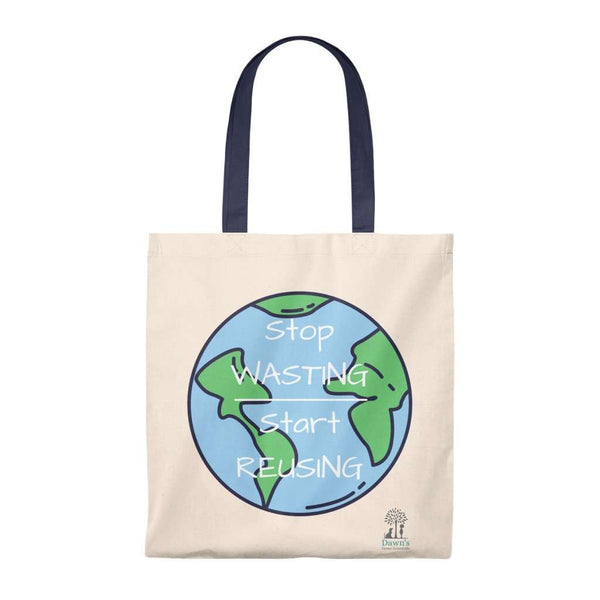 "100% Cotton Tote Bag.  Cartoon graphic of the earth with ""Stop Wasting, Start Reusing"" in a white overlay.  Navy handle.  Dawn's Home Essentials logo in bottom left corner."