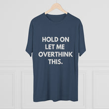 "Load image into Gallery viewer, ""Hold on let me overthink this"" Tee Shirt"