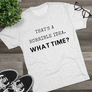 Horrible Idea Funny Novelty Short Shelve Tee Shirt