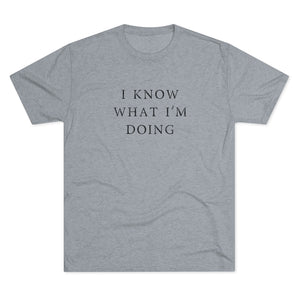 I know What I'm Doing T shirt | Funny Men's Shirts