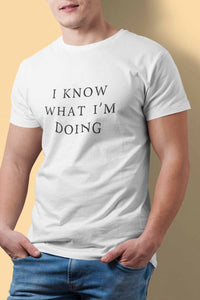 I know what I'm doing t shirt
