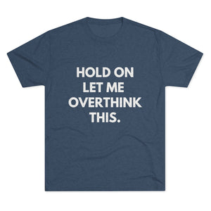 """Hold on let me overthink this"" Tee Shirt"