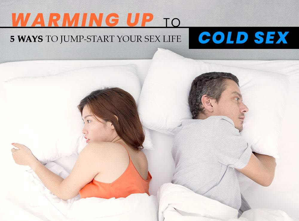 Warming Up To Cold Sex - 5 Ways To Jump-Start Your Sex Life