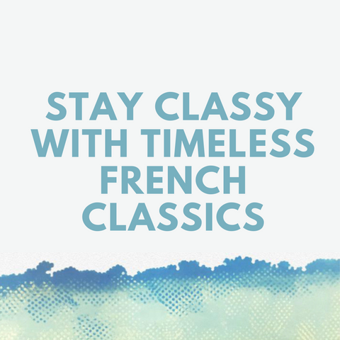 Stay Classy with Timeless French Classics