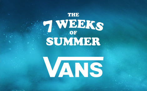 7 Weeks of Summer 2018: VANS