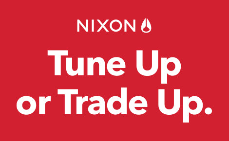 Nixon Tune Up or Trade Up