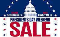 Don't Miss Our Presidents Day Weekend Sale