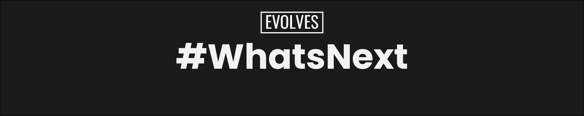 Evolves #WhatsNext Fill the form for exclusive pre launch discounts on new products