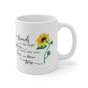 True Friends Are Like Bright Sunflowers That Never Fade Away. Even Over Distance & Time Ceramic Mug 11oz