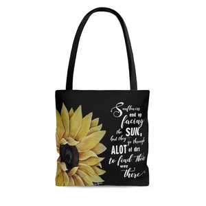 Sunflowers End Up Facing The Sun, But They Go Through A Lot Of Dirt To Find Their Way There Tote Bag