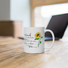 Load image into Gallery viewer, True Friends Are Like Bright Sunflowers That Never Fade Away. Even Over Distance & Time Ceramic Mug 11oz
