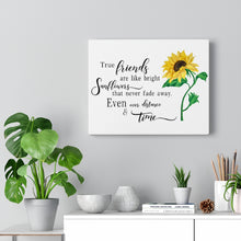 Load image into Gallery viewer, True Friends Are Like Bright Sunflowers That Never Fade Away. Even Over Distance & Time Canvas Gallery Wraps