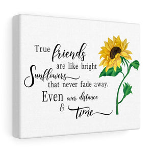 True Friends Are Like Bright Sunflowers That Never Fade Away. Even Over Distance & Time Canvas Gallery Wraps