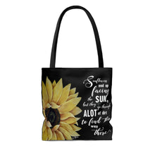 Load image into Gallery viewer, Sunflowers End Up Facing The Sun, But They Go Through A Lot Of Dirt To Find Their Way There Tote Bag