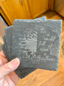 In A World Full Of Roses Be A Sunflower Slate Coasters