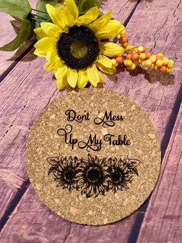 Don't Mess Up My Table Sunflower Cork Trivet