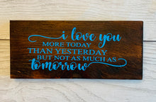 Load image into Gallery viewer, I Love You More Than Yesterday Wooden Sign