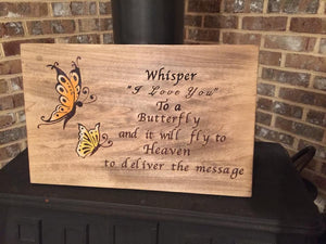 "Whisper ""I Love You"" To A Butterfly And It Will Fly To Heaven To Deliver The Message Sign"