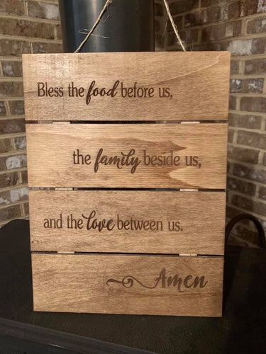Bless The Food Before Us, The Family Beside Us, And The Love Between Us. Amen