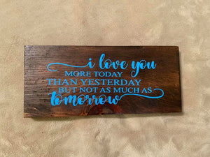 I Love You More Than Yesterday Wooden Sign