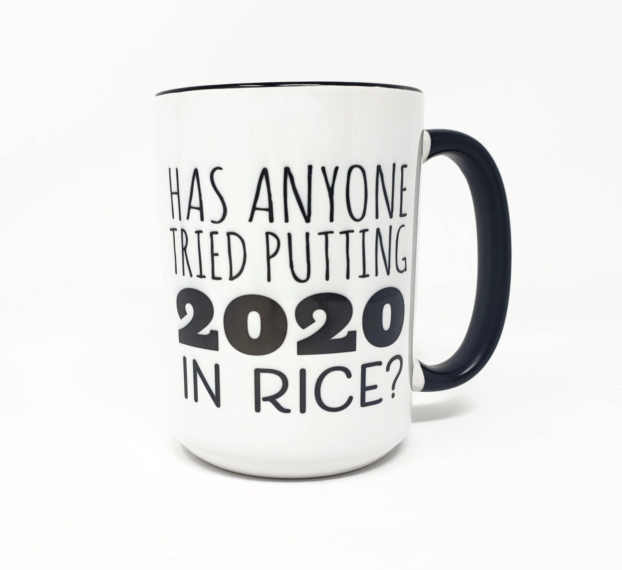 15 oz Mug - Has Anyone Tried Putting 2020 in Rice?