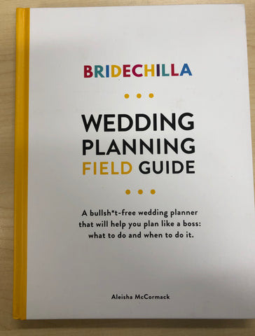 Bridechilla Wedding Planning Field Guide