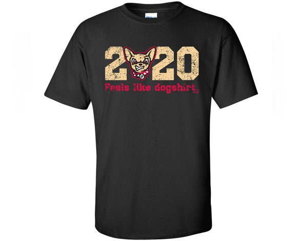 "Adult El Paso Chihuahuas Black ""2020 Feels Like Dogshirt"" T-Shirt"