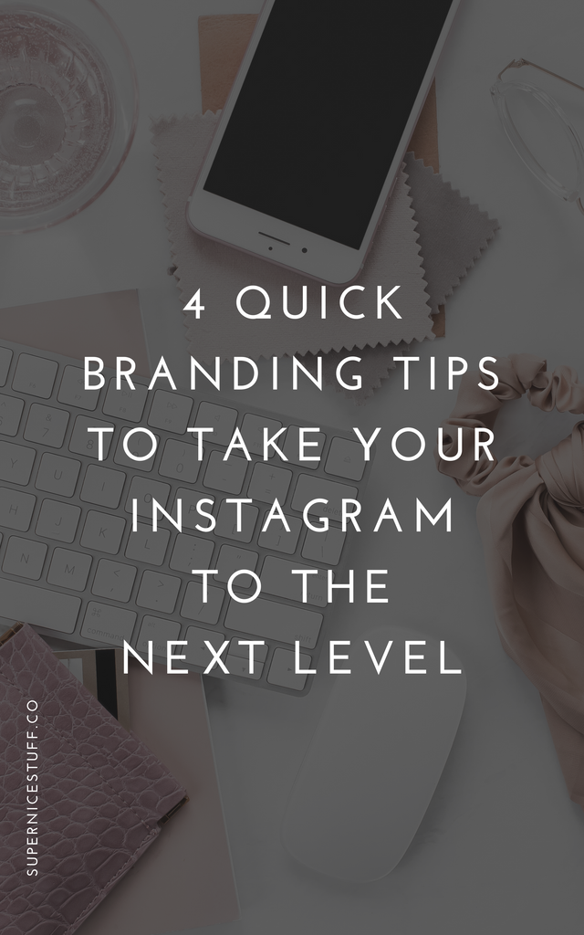 4 Quick Branding Tips to Take Your Instagram to the Next Level