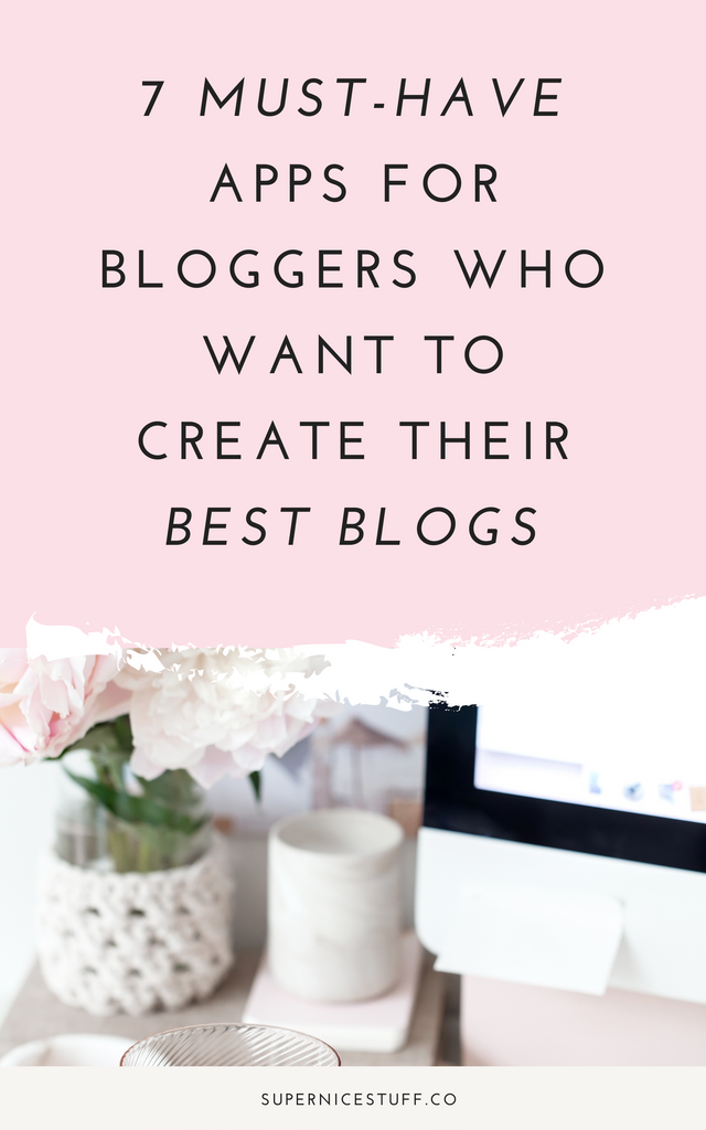 7 Must-Have Apps for Bloggers Who Want to Create their Best Blogs