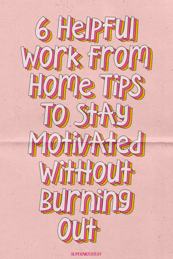 6 Work from Home Tips To Stay Motivated Without Burning Out