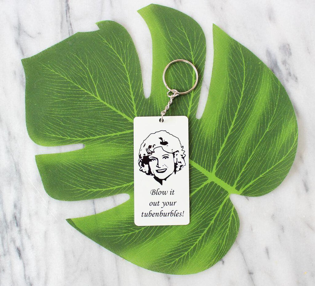 "Rose Nylund ""Blow it out your tubenburbles"" Keychain"