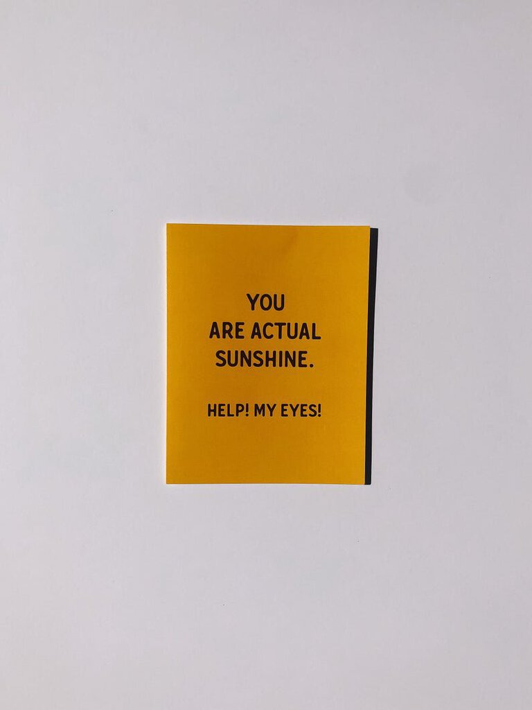 """You are actual sunshine. Help! My eyes!"" Card"