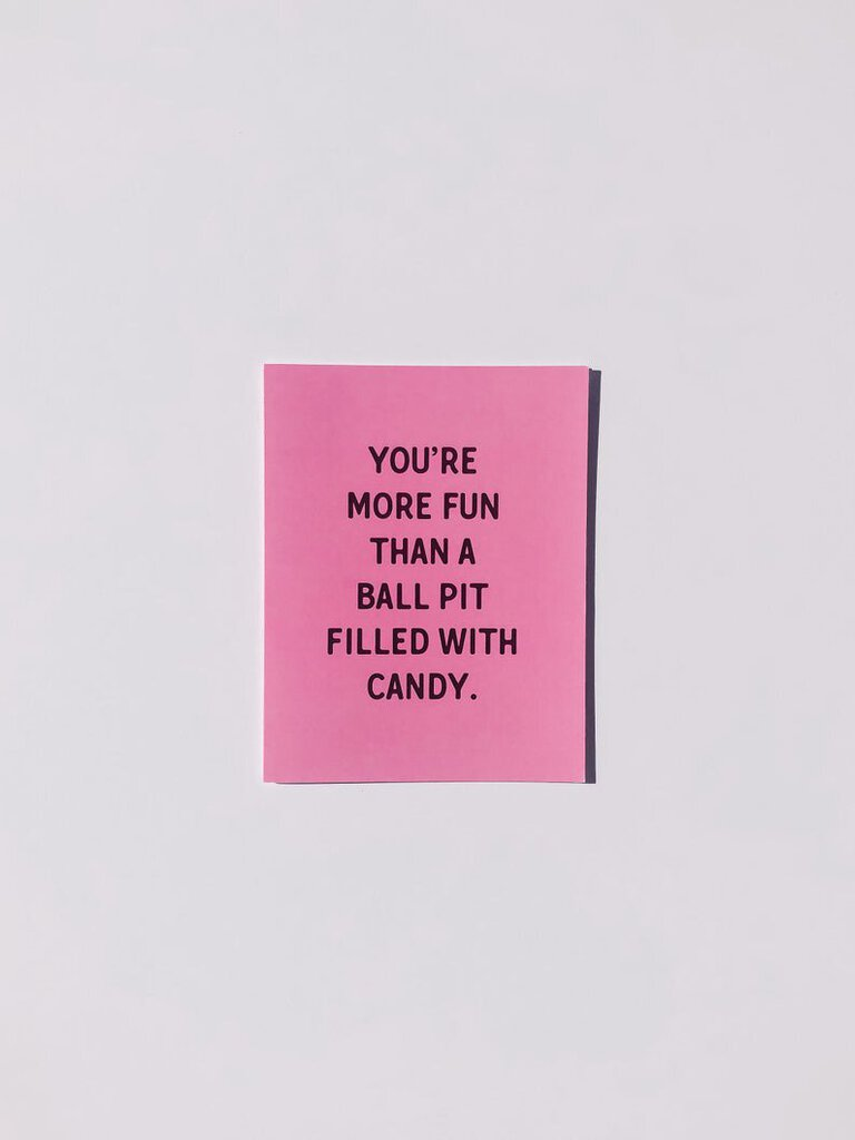 """You're more fun than a ball pit filled with candy"" Card"