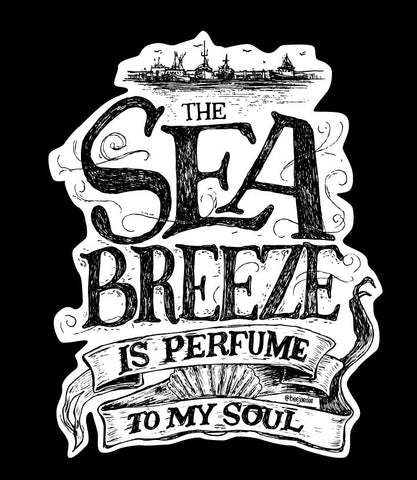 Sea Breeze is Perfume to my Soul
