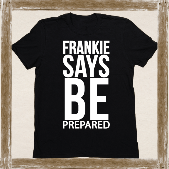 FRANKIE SAYS BE PREPARED Standard Tee Youth & Adult Sizings