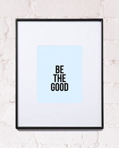 Be The Good Art Print