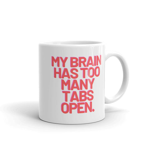 """My Brain Has Too Many Tabs Open"" 11oz Mug"