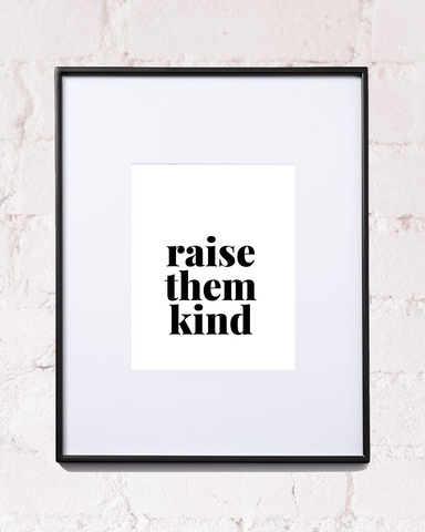 Raise Them Kind Art Print