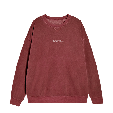 YOUR SWEATER MAROON CREWNECK