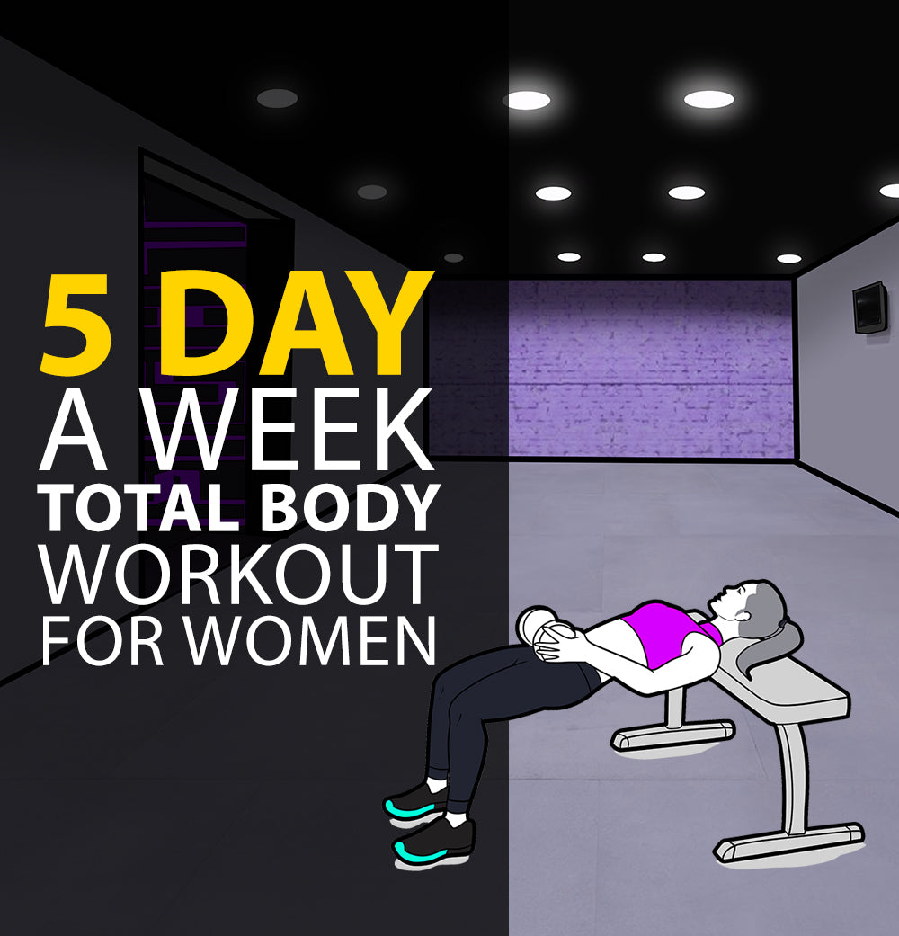 5 Day A Week Total Body Workout For Women- 4 Week Plan