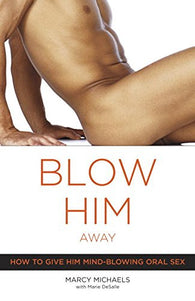 Blow Him Away: How to Give Him Mind-Blowing Oral Sex - Condom-USA  - 1