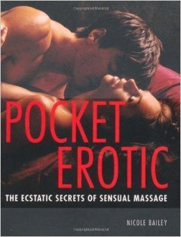 Pocket Erotic: The Ecstatic Secrets of Sensual Massage by Nicole Bailey - Condom-USA