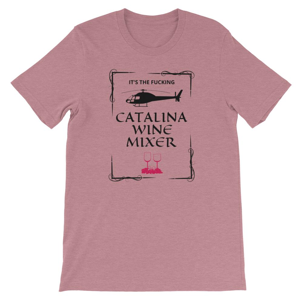 Catalina Wine Mixer - Unisex T-Shirt - The Snarky Beaver sarcastic funny shirt rose