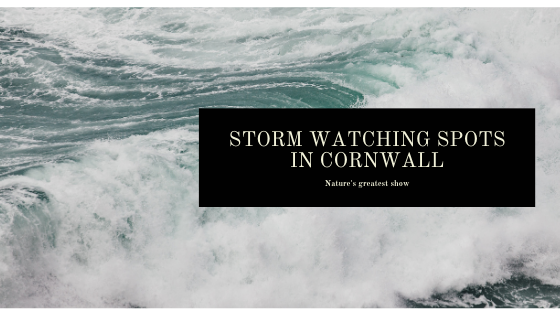 Storm Watching Spots In Cornwall