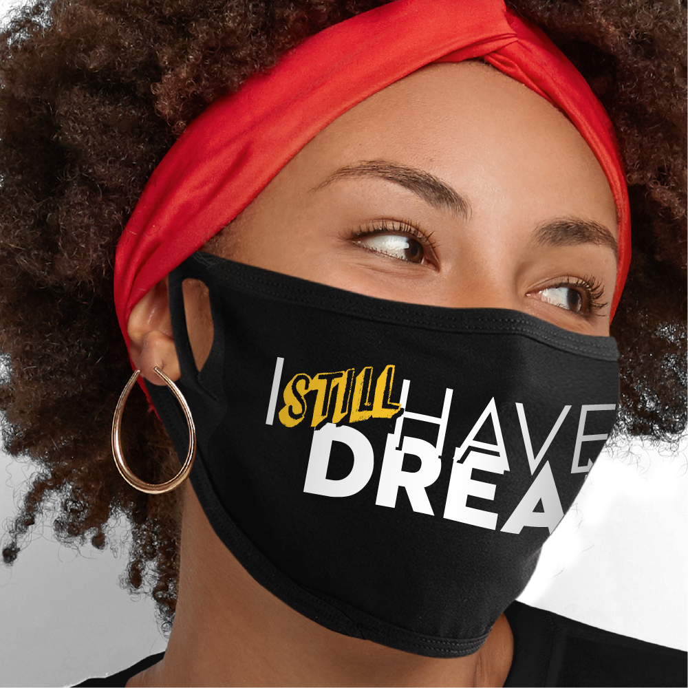 I Still Have a Dream Face Mask - Cloth