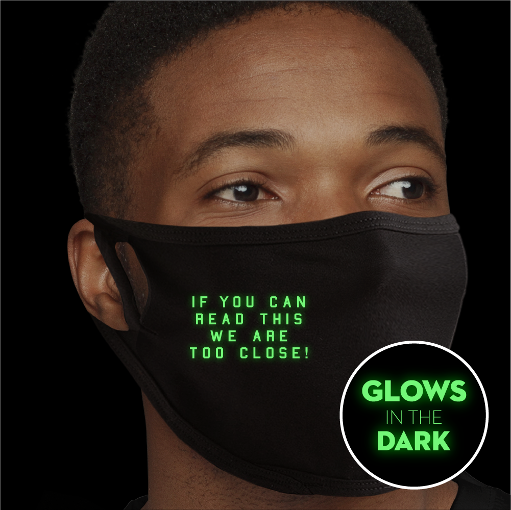 If You Can Read This We Are Too Close - Glow In The Dark Face Mask - Cloth