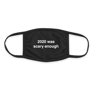 2020 Was Scary Enough - Triple-Ply Mask