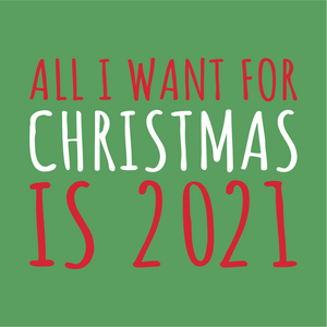 All I Want Is 2021 - Unisex T-Shirt