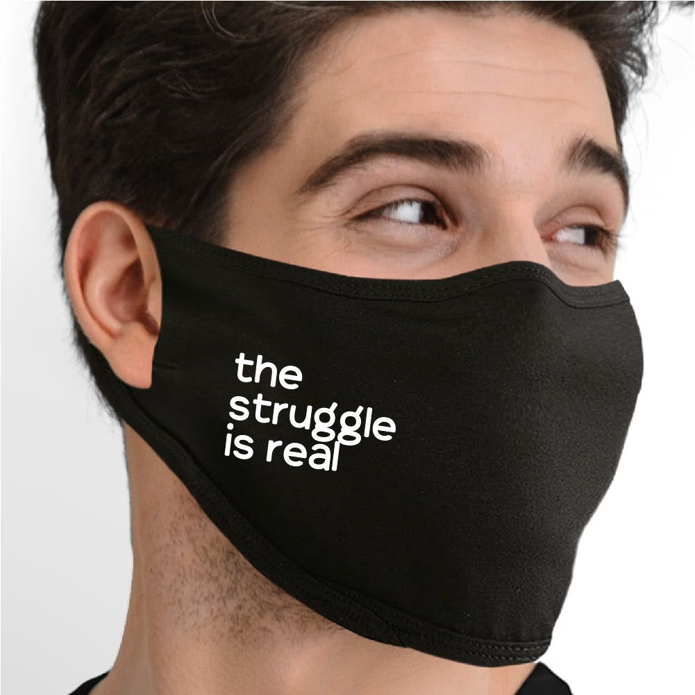 The Struggle Is Real Face Mask - Cloth
