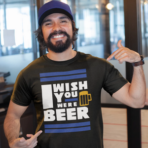 I wish you were beer -Shirt